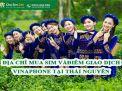 Điạ chỉ mua sim và các điểm giao dịch Vinaphone tại Thái Nguyên
