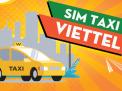 Tạo ấn tượng – Dễ thuộc – Dễ nhớ với sim taxi Viettel